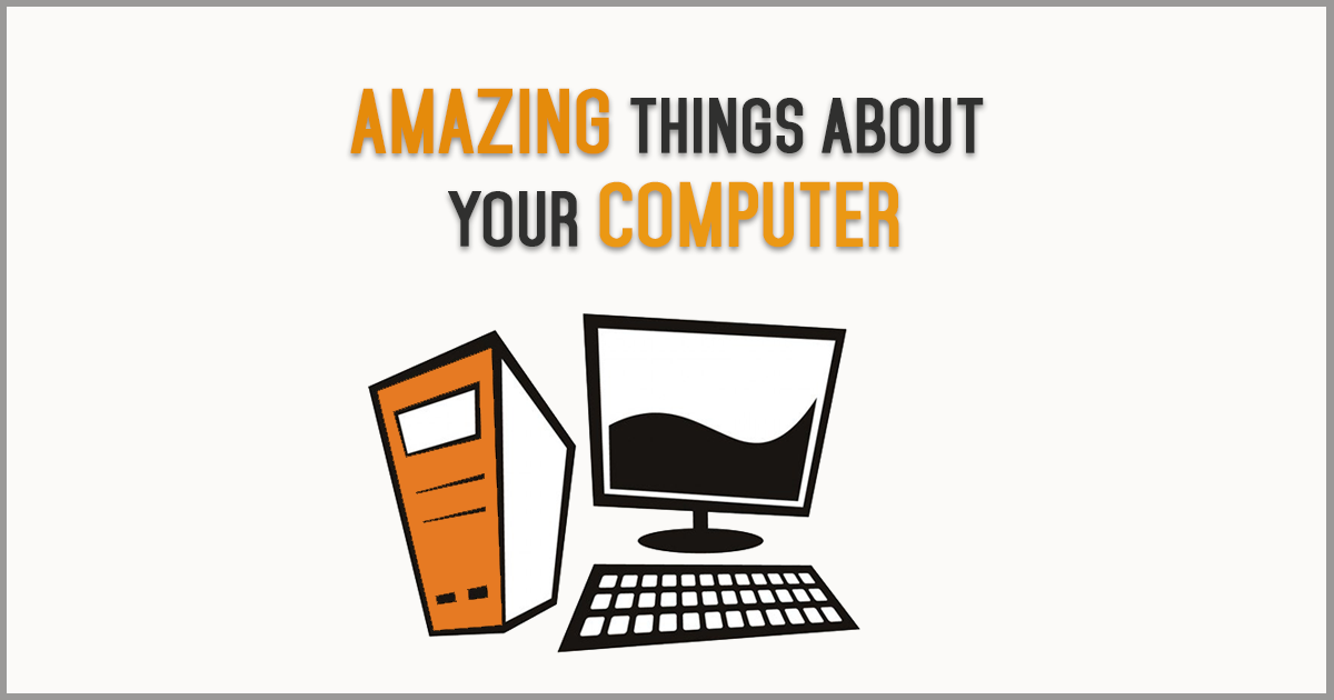 amazing things about your computer