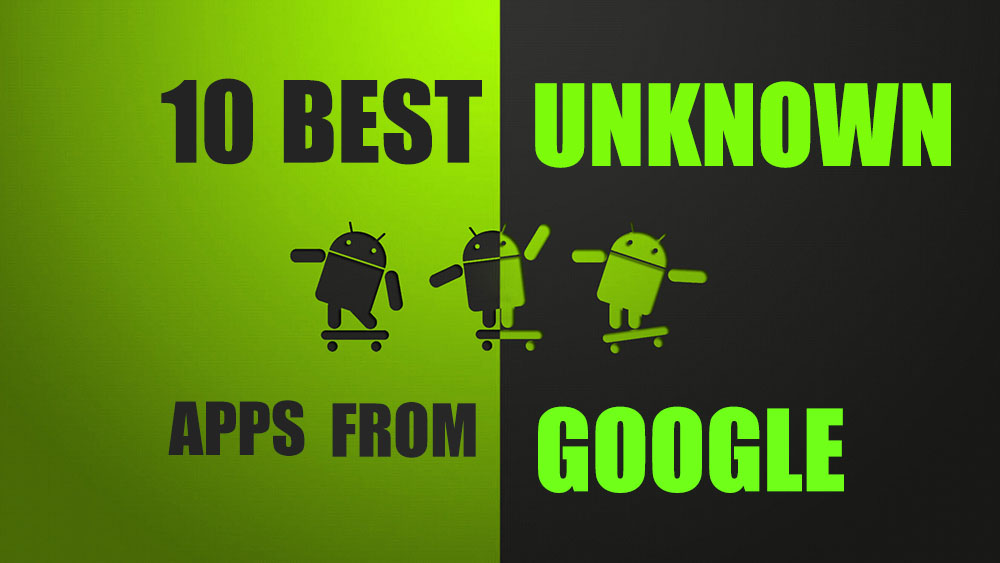 10 Best Unknown Apps from Google