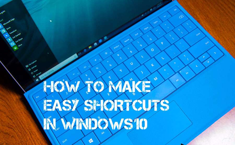 How to Make Easy Shortcuts in Windows 10 ?
