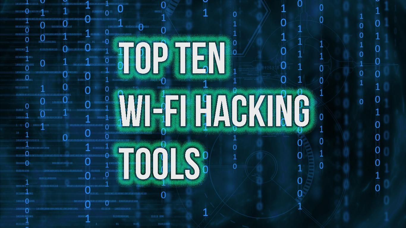 Top 10 Most Popular Wi-fi hacking tools