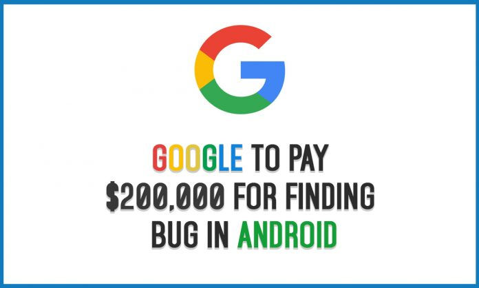 google to pay $200000 for finding bug in android