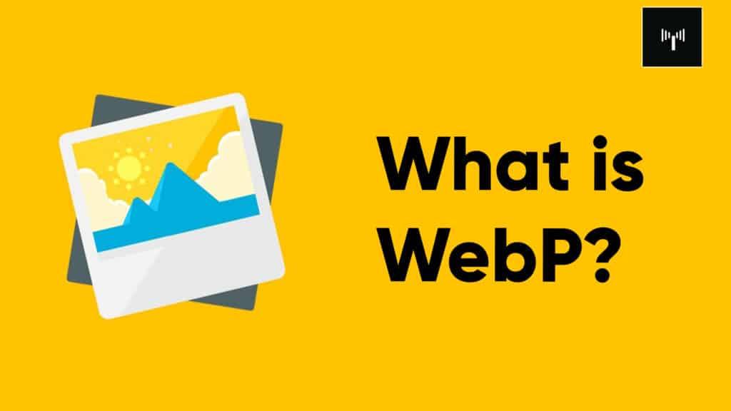 What is WebP? Wordpress Guide