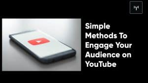 Simple Methods To Engage Your Audience on YouTube.jpg